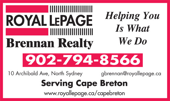 Royal LePage Brennan Realty (902-794-8566) - Annonce illustrée======= - Helping You Is What We Do 902-794-8566 Serving Cape Breton www.royallepage.ca/capebreton