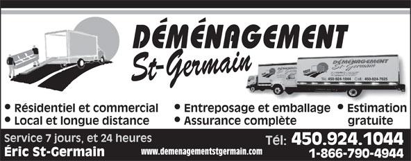 Déménagement St-Germain (1-844-883-6639) - Annonce illustrée======= - St-Germain 450-924-1044 450-924-7625 Résidentiel et commercial  Entreposage et emballage  Estimation Local et longue distance Assurance complète gratuite Service 7 jours, et 24 heures Tél: 450.924.1044 www.demenagementstgermain.com Éric St-Germain 1-866-790-4944 DÉMÉNAGEMENT