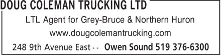 Doug Coleman Trucking (519-376-6300) - Display Ad - LTL Agent for Grey-Bruce & Northern Huron www.dougcolemantrucking.com