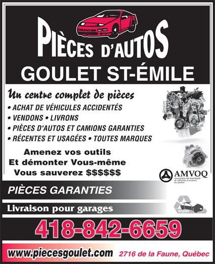 Pièces d'Autos Goulet St-Emile Inc (418-842-6659) - Annonce illustrée======= - GOULET ST-ÉMILE Un centre complet de pièces ACHAT DE VÉHICULES ACCIDENTÉS VENDONS   LIVRONS PIÈCES D'AUTOS ET CAMIONS GARANTIES RÉCENTES ET USAGÉES   TOUTES MARQUES Amenez vos outils Et démonter Vous-même Vous sauverez $$$$$$ PIÈCES GARANTIES Livraison pour garages 418-842-6659 2716 de la Faune, Québec www.piecesgoulet.com