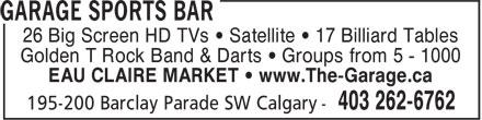 Garage Sports Bar (403-262-6762) - Annonce illustrée======= - 26 Big Screen HD TVs • Satellite • 17 Billiard Tables Golden T Rock Band & Darts • Groups from 5 - 1000 EAU CLAIRE MARKET • www.The-Garage.ca