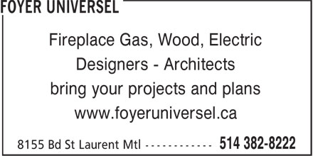 Foyer Universel (514-382-8222) - Display Ad - Fireplace Gas, Wood, Electric Designers - Architects bring your projects and plans www.foyeruniversel.ca