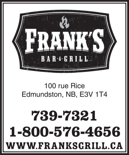 Frank's Bar & Grill (506-739-7321) - Annonce illustrée======= - 100 rue Rice Edmundston, NB, E3V 1T4 1-800-576-4656 www.franksgrill.ca 739-7321