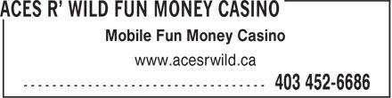 Aces R' Wild Fun Money Casino (403-452-6686) - Annonce illustrée======= - Mobile Fun Money Casino www.acesrwild.ca