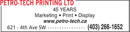 Petro-Tech Printing Ltd (403-266-1652) - Display Ad - 45 YEARS www.petro-tech.ca Marketing • Print • Display www.petro-tech.ca 45 YEARS Marketing • Print • Display