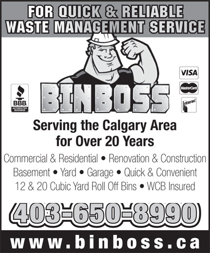 Bin Boss (403-650-8990) - Display Ad - Serving the Calgary Area for Over 20 Years Commercial & Residential   Renovation & Construction Basement   Yard   Garage   Quick & Convenient 12 & 20 Cubic Yard Roll Off Bins   WCB Insured 403-650-8990 www.binboss.c