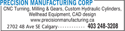 Precision Manufacturing Corp (403-248-3208) - Display Ad - CNC Turning, Milling & Gears, Custom Hydraulic Cylinders, Wellhead Equipment, CAD design www.precisionmanufacturing.ca CNC Turning, Milling & Gears, Custom Hydraulic Cylinders, Wellhead Equipment, CAD design www.precisionmanufacturing.ca