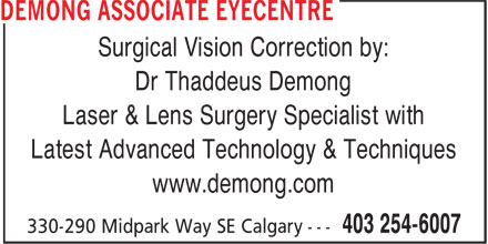 Demong Associate Eyecentre (403-254-6007) - Display Ad - Surgical Vision Correction by: Dr Thaddeus Demong Laser & Lens Surgery Specialist with Latest Advanced Technology & Techniques www.demong.com