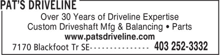 Pat's Driveline (403-252-3332) - Display Ad - Over 30 Years of Driveline Expertise Custom Driveshaft Mfg & Balancing • Parts www.patsdriveline.com