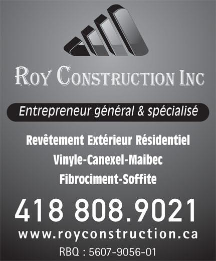 Roy Construction (418-808-9021) - Annonce illustrée======= - Vinyle-Canexel-Maibec Fibrociment-Soffite 418 808.9021 www.royconstruction.ca RBQ : 5607-9056-01 Entrepreneur général & spécialisé Revêtement Extérieur Résidentiel