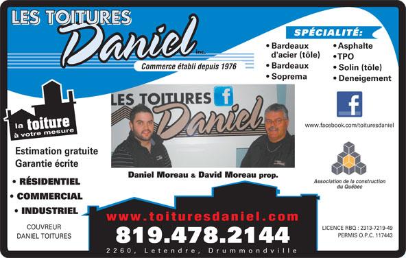 Les Toitures Daniel Inc (819-478-2144) - Annonce illustrée======= - SPÉCIALITÉ: Asphalte Bardeaux d'acier (tôle) TPO Bardeaux Commerce établi depuis 1976 Solin (tôle) Soprema Deneigement www.facebook.com/toituresdaniel à Estimation gratuite Garantie écrite Daniel Moreau & David Moreau prop. RÉSIDENTIEL COMMERCIAL INDUSTRIEL www.toituresdaniel.com COUVREUR LICENCE RBQ : 2313-7219-49 PERMIS O.P.C. 117443 DANIEL TOITURES 819.478.2144 2260, Letendre, Drummondville SPÉCIALITÉ: Asphalte Bardeaux d'acier (tôle) TPO Bardeaux Commerce établi depuis 1976 Solin (tôle) Soprema Deneigement www.facebook.com/toituresdaniel à Estimation gratuite Garantie écrite Daniel Moreau & David Moreau prop. RÉSIDENTIEL COMMERCIAL INDUSTRIEL www.toituresdaniel.com COUVREUR LICENCE RBQ : 2313-7219-49 PERMIS O.P.C. 117443 DANIEL TOITURES 819.478.2144 2260, Letendre, Drummondville
