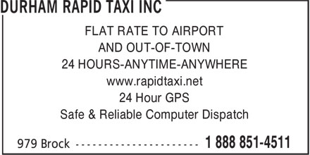 Durham Rapid Taxi Inc (905-831-2345) - Display Ad - FLAT RATE TO AIRPORT AND OUT-OF-TOWN 24 HOURS-ANYTIME-ANYWHERE www.rapidtaxi.net 24 Hour GPS Safe & Reliable Computer Dispatch