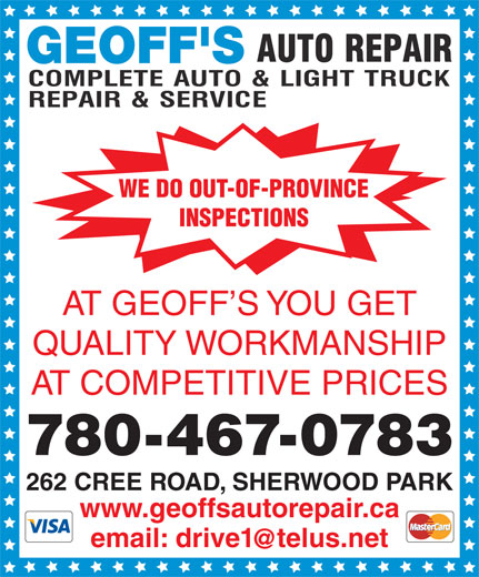 Geoff's Auto Repair (780-467-0783) - Display Ad - WE DO OUT-OF-PROVINCE INSPECTIONS AT GEOFF S YOU GET QUALITY WORKMANSHIP AT COMPETITIVE PRICES 780-467-0783 262 CREE ROAD, SHERWOOD PARK www.geoffsautorepair.ca email: drive1telus.net