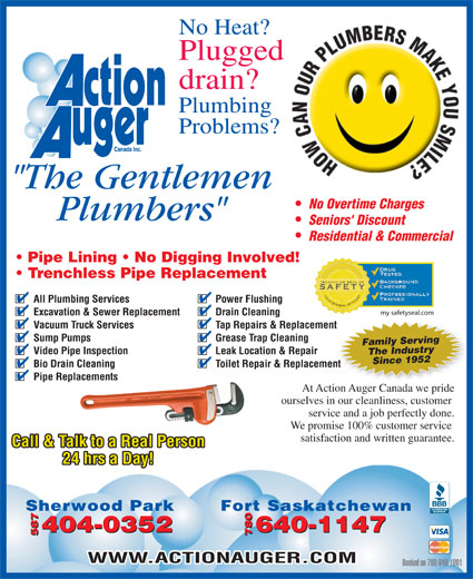 """Action Auger Canada Inc (780-640-1001) - Annonce illustrée======= - Grease Trap Cleaning Family Serving Video Pipe Inspection Leak Location & Repair 9521Since The Industry Bio Drain Cleaning Toilet Repair & Replacementent Pipe Replacements At Action Auger Canada we pride ourselves in our cleanliness, customer service and a job perfectly done. We promise 100% customer service satisfaction and written guarantee. Call & Talk to a Real Person 24 hrs a Day! Fort Saskatchewan 404-0352 -1147 640-1147 587 Sherwood Park404-0352 780 587 780640 WWW.ACTIONAUGER.COM Booked on 780-640-1001 No Heat? Plugged drain? Plumbing Problems? """"The Gentlemen No Overtime Charges Plumbers"""" Seniors' Discount Residential & Commercial Pipe Lining   No Digging Involved! Trenchless Pipe Replacement All Plumbing Services Power Flushing my safetyseal.com Excavation & Sewer Replacement Drain Cleaning Vacuum Truck Services Tap Repairs & Replacementment Sump Pumps"""