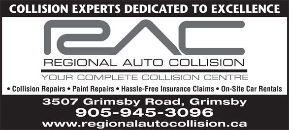 Regional Auto Collision (905-945-3096) - Annonce illustrée======= - COLLISION EXPERTS DEDICATED TO EXCELLENCE Collision Repairs   Paint Repairs   Hassle-Free Insurance Claims   On-Site Car Rentals 3507 Grimsby Road, Grimsby 905-945-3096 www.regionalautocollision.ca COLLISION EXPERTS DEDICATED TO EXCELLENCE Collision Repairs   Paint Repairs   Hassle-Free Insurance Claims   On-Site Car Rentals 3507 Grimsby Road, Grimsby 905-945-3096 www.regionalautocollision.ca