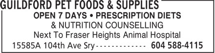 Guildford Pet Foods & Supplies (604-588-4115) - Display Ad - OPEN 7 DAYS • PRESCRIPTION DIETS & NUTRITION COUNSELLING Next To Fraser Heights Animal Hospital OPEN 7 DAYS • PRESCRIPTION DIETS & NUTRITION COUNSELLING Next To Fraser Heights Animal Hospital OPEN 7 DAYS • PRESCRIPTION DIETS & NUTRITION COUNSELLING Next To Fraser Heights Animal Hospital OPEN 7 DAYS • PRESCRIPTION DIETS & NUTRITION COUNSELLING Next To Fraser Heights Animal Hospital