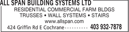 All Span Building Systems Ltd (403-932-7878) - Annonce illustrée======= - RESIDENTIAL COMMERCIAL FARM BLDGS TRUSSES • WALL SYSTEMS • STAIRS www.allspan.com