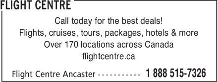 Flight Centre (1-888-515-7326) - Display Ad - Flights, cruises, tours, packages, hotels & more Over 170 locations across Canada flightcentre.ca Call today for the best deals!