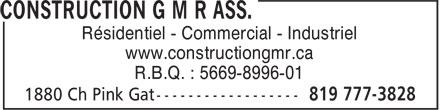 Construction G M R Ass. (819-777-3828) - Annonce illustrée======= - www.constructiongmr.ca R.B.Q. : 5669-8996-01 Résidentiel - Commercial - Industriel Résidentiel - Commercial - Industriel www.constructiongmr.ca R.B.Q. : 5669-8996-01