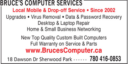 Bruce's Computer Services (780-416-0853) - Annonce illustrée======= - Local Mobile & Drop-off Service • Since 2002 Upgrades • Virus Removal • Data & Password Recovery Desktop & Laptop Repair Home & Small Business Networking New Top Quality Custom Built Computers Full Warranty on Service & Parts www.BrucesComputer.ca