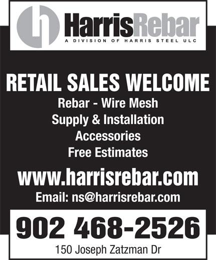 Harris Rebar (902-468-2526) - Display Ad - RETAIL SALES WELCOME Rebar - Wire Mesh Supply & Installation Accessories Free Estimates www.harrisrebar.com 902 468-2526 150 Joseph Zatzman Dr