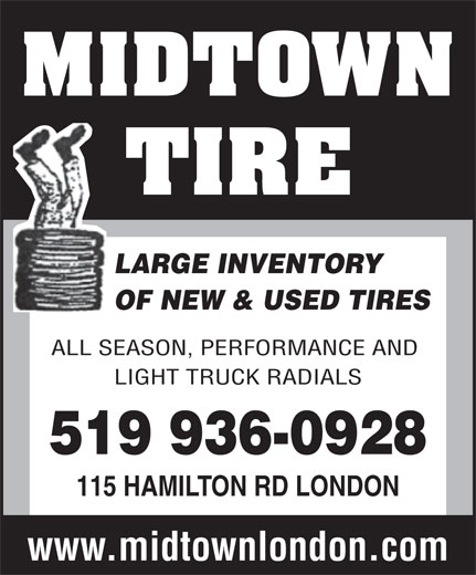 Midtown Tire (519-936-0928) - Display Ad - LARGE INVENTORY OF NEW & USED TIRES ALL SEASON, PERFORMANCE AND LIGHT TRUCK RADIALS 519 936-0928 115 HAMILTON RD LONDON www.midtownlondon.com OF NEW & USED TIRES ALL SEASON, PERFORMANCE AND LIGHT TRUCK RADIALS 519 936-0928 115 HAMILTON RD LONDON www.midtownlondon.com LARGE INVENTORY
