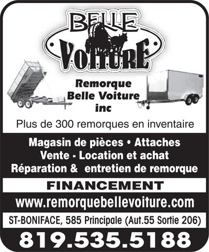 Remorque Belle Voiture (819-535-5188) - Display Ad - Remorque FINANCEMENT www.remorquebellevoiture.com ST-BONIFACE, 585 Principale (Aut.55 Sortie 206) 819.535.5188 Belle Voiture inc Plus de 300 remorques en inventaire Magasin de pièces   Attaches Vente - Location et achat Réparation &  entretien de remorque