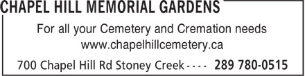 Chapel Hill Memorial Gardens (289-780-0515) - Display Ad - For all your Cemetery and Cremation needs www.chapelhillcemetery.ca