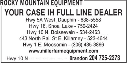 Rocky Mountain Equipment (204-725-2273) - Annonce illustrée======= - YOUR CASE IH FULL LINE DEALER Hwy 5A West, Dauphin - 638-5558 Hwy 16, Shoal Lake - 759-2424 Hwy 10 N, Boissevain - 534-2463 443 North Rail St E, Killarney - 523-4644 Hwy 1 E, Moosomin - (306) 435-3866 www.millerfarmequipment.com