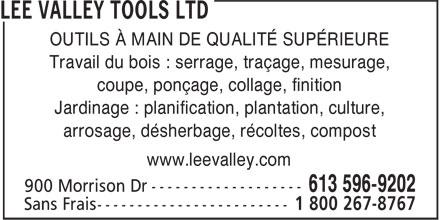 Lee Valley Tools Ltd (613-596-9202) - Annonce illustrée======= - OUTILS À MAIN DE QUALITÉ SUPÉRIEURE Travail du bois : serrage, traçage, mesurage, coupe, ponçage, collage, finition arrosage, désherbage, récoltes, compost www.leevalley.com Jardinage : planification, plantation, culture,
