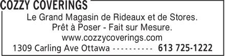 Cozzy Coverings (613-725-1222) - Annonce illustrée======= - Le Grand Magasin de Rideaux et de Stores. Prêt à Poser - Fait sur Mesure. www.cozzycoverings.com Le Grand Magasin de Rideaux et de Stores. Prêt à Poser - Fait sur Mesure. www.cozzycoverings.com