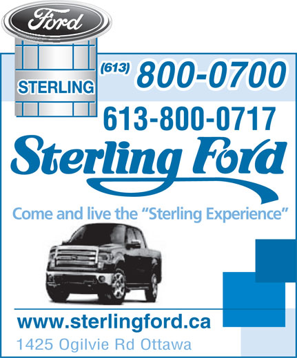 Sterling Ford Sales (613-741-3720) - Display Ad - (613) 800-0700 613-800-0717 Come and live the  Sterling Experience www.sterlingford.ca 1425 Ogilvie Rd Ottawa (613) 800-0700 613-800-0717 Come and live the  Sterling Experience www.sterlingford.ca 1425 Ogilvie Rd Ottawa