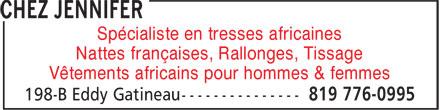 Chez Jennifer (819-776-0995) - Display Ad - Spécialiste en tresses africaines Nattes françaises, Rallonges, Tissage Vêtements africains pour hommes & femmes Spécialiste en tresses africaines Nattes françaises, Rallonges, Tissage Vêtements africains pour hommes & femmes