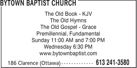 Timothy Peachman (613-241-3580) - Annonce illustrée======= - The Old Gospel - Grace The Old Book - KJV The Old Hymns Premillennial, Fundamental Sunday 11:00 AM and 7:00 PM Wednesday 6:30 PM www.bytownbaptist.com