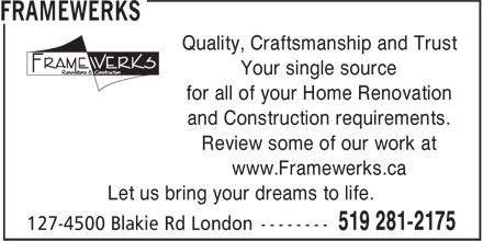 Framewerks (519-281-2175) - Annonce illustrée======= - Quality, Craftsmanship and Trust Your single source for all of your Home Renovation and Construction requirements. Review some of our work at www.Framewerks.ca Let us bring your dreams to life.