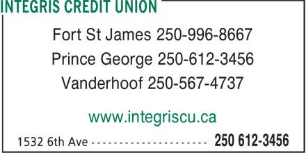 Integris Credit Union (250-612-3456) - Display Ad - Fort St James 250-996-8667 Prince George 250-612-3456 Vanderhoof 250-567-4737 www.integriscu.ca