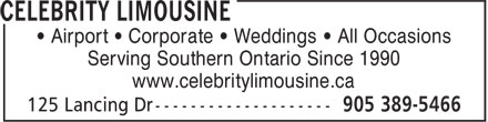 Celebrity Limousine (905-389-5466) - Display Ad - • Airport • Corporate • Weddings • All Occasions Serving Southern Ontario Since 1990 www.celebritylimousine.ca • Airport • Corporate • Weddings • All Occasions Serving Southern Ontario Since 1990 www.celebritylimousine.ca