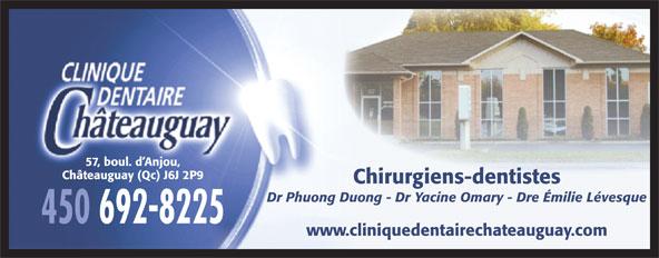 Clinique Dentaire Châteauguay (450-692-8225) - Annonce illustrée======= - 57, boul. d Anjou, Châteauguay (Qc) J6J 2P9 Chirurgiens-dentistes Dr Phuong Duong - Dr Yacine Omary - Dre Émilie Lévesque 450 692-8225 www.cliniquedentairechateauguay.com
