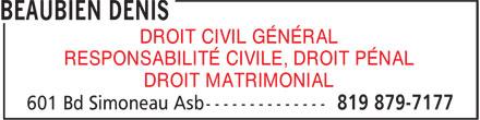 Beaubien Denis Avocat (819-879-7177) - Annonce illustrée======= - DROIT CIVIL GÉNÉRAL RESPONSABILITÉ CIVILE, DROIT PÉNAL DROIT MATRIMONIAL