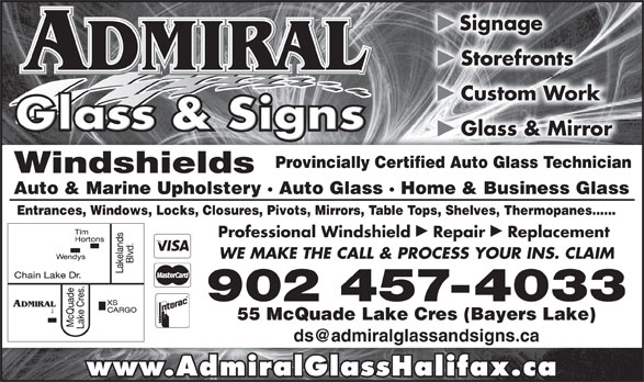 Admiral Glass & Signs (902-457-4033) - Display Ad - þ Signage þ Storefronts þ Custom Work þ Glass & Mirror Provincially Certified Auto Glass Technicianlly Certified Auto Glass Technician Windshields Auto & Marine Upholstery · Auto Glass · Home & Business Glasslass · Home & Business Glass Entrances, Windows, Locks, Closures, Pivots, Mirrors, Table Tops, Shelves, Thermopanes......rors, Table Tops, Shelves, Thermopanes...... þþ Professional Windshield  Repair  Replacement WE MAKE THE CALL & PROCESS YOUR INS. CLAIM 902 457-4033 55 McQuade Lake Cres (Bayers Lake) www.AdmiralGlassHalifax.ca
