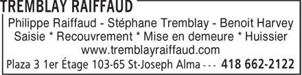 Tremblay Raiffaud (418-662-2122) - Annonce illustrée======= - Philippe Raiffaud - Stéphane Tremblay - Benoit Harvey Saisie * Recouvrement * Mise en demeure * Huissier www.tremblayraiffaud.com
