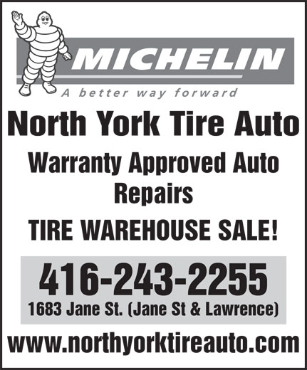 All Tire Wholesale Inc (416-243-2255) - Display Ad - North York Tire Auto Warranty Approved Auto Repairs TIRE WAREHOUSE SALE! 416-243-2255 1683 Jane St. (Jane St & Lawrence) www.northyorktireauto.com Repairs TIRE WAREHOUSE SALE! 416-243-2255 1683 Jane St. (Jane St & Lawrence) www.northyorktireauto.com North York Tire Auto Warranty Approved Auto