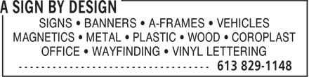A Sign By Design (613-829-1148) - Annonce illustrée======= - SIGNS • BANNERS • A-FRAMES • VEHICLES MAGNETICS • METAL • PLASTIC • WOOD • COROPLAST OFFICE • WAYFINDING • VINYL LETTERING SIGNS • BANNERS • A-FRAMES • VEHICLES MAGNETICS • METAL • PLASTIC • WOOD • COROPLAST OFFICE • WAYFINDING • VINYL LETTERING