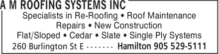 A M Roofing Systems Inc (905-529-5111) - Annonce illustrée======= - Specialists in Re-Roofing • Roof Maintenance Repairs • New Construction Flat/Sloped • Cedar • Slate • Single Ply Systems Specialists in Re-Roofing • Roof Maintenance Repairs • New Construction Flat/Sloped • Cedar • Slate • Single Ply Systems