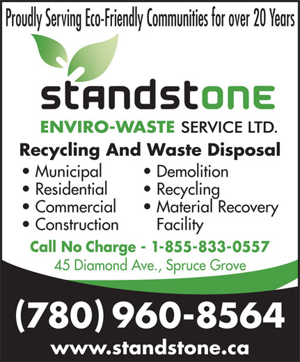 Standstone Enviro-Waste Services Ltd (780-962-4406) - Annonce illustrée======= - Proudly Serving Eco-Friendly Communities for over 20 Years Recycling And Waste Disposal Municipal Demolition Residential Recycling Commercial Material Recovery Construction Facility Call No Charge - 1-855-833-0557 45 Diamond Ave., Spruce Grove 780 960-8564 www.standstone.ca