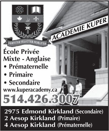 Académie Kuper Academy (514-426-3007) - Annonce illustrée======= - École Privée Mixte - Anglaise Prématernelle Primaire Secondaire www.kuperacademy.ca 514.426.3007 2975 Edmond Kirkland (Secondaire) 2 Aesop Kirkland (Primaire) 4 Aesop Kirkland (Prématernelle) École Privée Mixte - Anglaise Prématernelle Primaire Secondaire www.kuperacademy.ca 514.426.3007 2975 Edmond Kirkland (Secondaire) 2 Aesop Kirkland (Primaire) 4 Aesop Kirkland (Prématernelle)