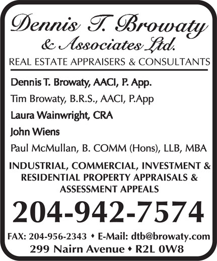 Dennis T Browaty & Associates Ltd (204-942-7574) - Annonce illustrée======= - Tim Browaty, B.R.S., AACI, P.App Paul McMullan, B. COMM (Hons), LLB, MBA 204-942-7574 FAX: 204-956-2343 299 Nairn Avenue R2L 0W8