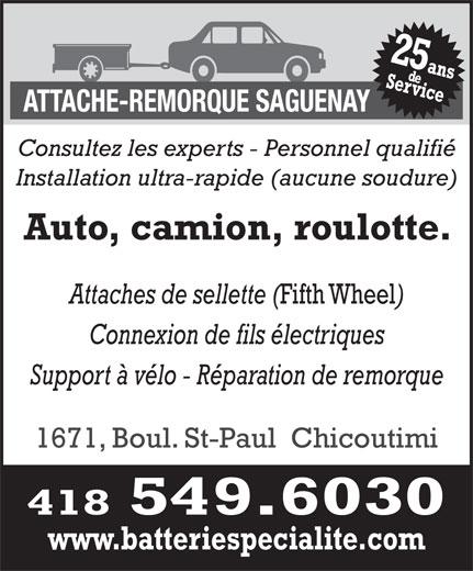 Attache-Remorque Saguenay (418-549-6030) - Annonce illustrée======= - Attaches de sellette ( Fifth Wheel Connexion de fils électriques Support à vélo - Réparation de remorque 1671, Boul. St-Paul  Chicoutimi 418 549.6030 www.batteriespecialite.com Auto, camion, roulotte. Consultez les experts - Personnel qualifié Installation ultra-rapide (aucune soudure)