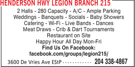La Légion Royale Canadienne (204-338-4867) - Annonce illustrée======= - 2 Halls - 280 Capacity - A/C - Ample Parking Weddings - Banquets - Socials - Baby Showers Catering - Wi-Fi - Live Bands - Dances Meat Draws - Crib & Dart Tournaments Restaurant on Site Happy Hour All Day Mon-Fri Find Us On Facebook: facebook.com/groups/legion215/