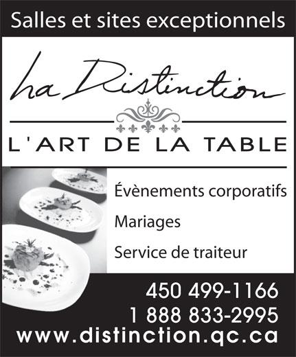 La Distinction (450-759-6900) - Annonce illustrée======= - Salles et sites exceptionnels Évènements corporatifs Mariages Service de traiteur 450 499-1166 1 888 833-2995 www.distinction.qc.ca